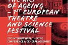 "Festivalul European de Teatru si Stiinta ""The Art of Ageing"""