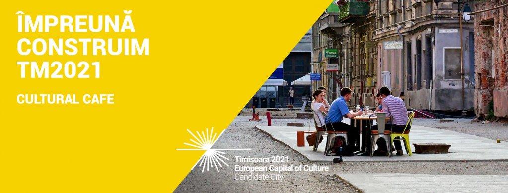 TM2021 Cultural Café: un proces participativ pentru completarea programului cultural propus în dosarul de candidatură