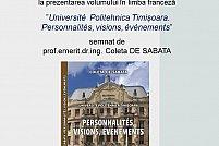 """Lansarea versiunii în limba franceză a cărţii """"Universitatea Politehnica Timişoara. Oameni, idei, fapte"""""""