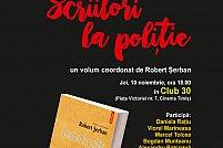 Lansare de carte: Scriitori la politie, de Robert Serban