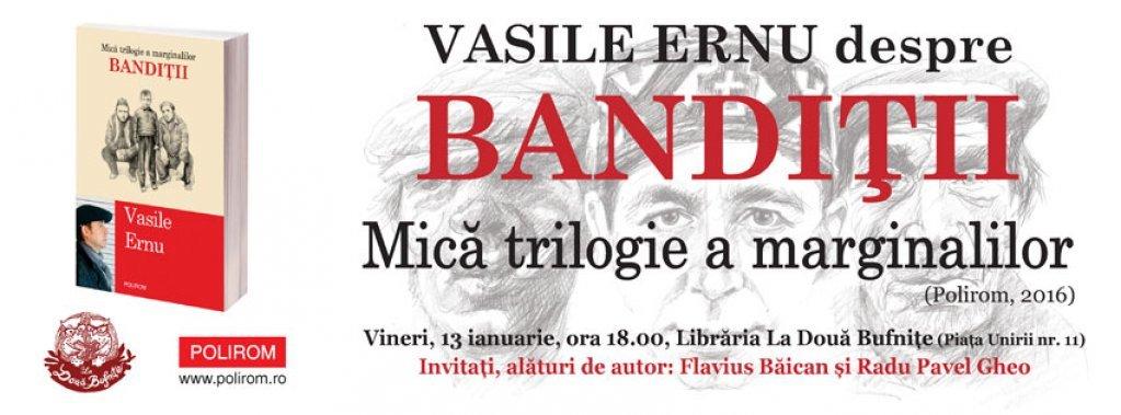 Vasile Ernu despre Bandiții, mică trilogie a marginalilor