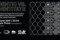Spectacol de teatru forum: Identic vs Identitate