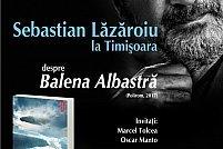Sebastian Lăzăroiu despre Balena Albastră, la Timişoara