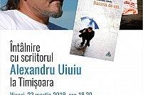 Intalnire cu scriitorul Alexandru Uiuiu la Timișoara. Invitați, alături de acesta, vor fi Daniel Vighi și Adrian Bodnaru.
