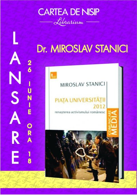 """Lansare de carte: """"Piața Universității 2012. Renașterea activismului românesc"""" de Miroslav Stanici"""