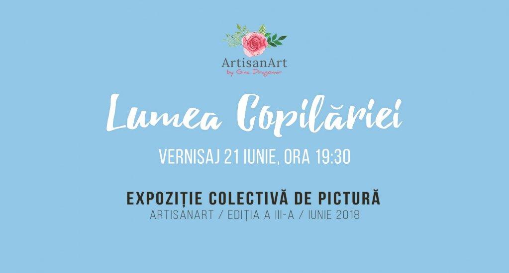 Lumea Copilariei - Expozitie Colectiva de Pictura - Editia III