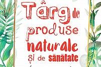 Targ de sanatate si produse naturale