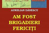 """Cartea """"Am fost brigadieri fericiți""""- 1989"""