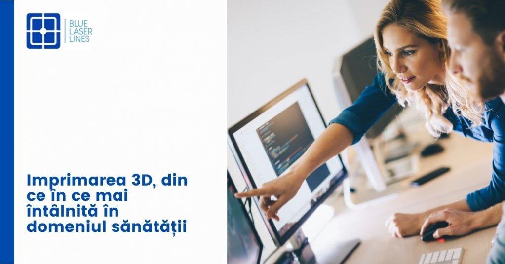 Imprimarea 3D, din ce în ce mai întâlnită în domeniul sănătății