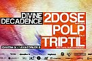 Divine Decadence with ✦ 2dose(RO) ✦ Polp(IT) ✦Triptil(RO)