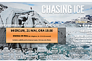 Invitatie la film - Chasing Ice