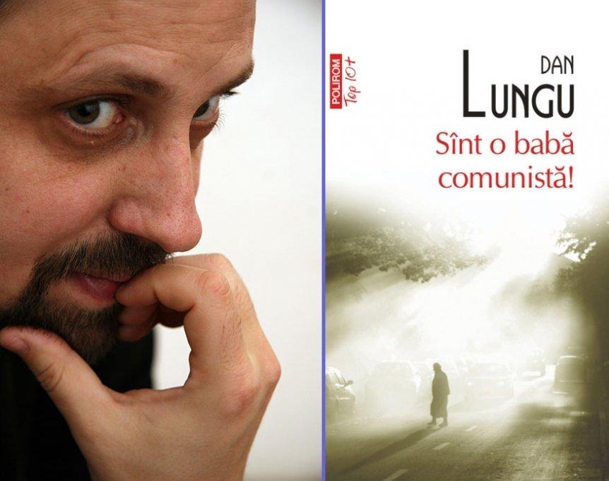 Sint o baba comunista! de Dan Lungu: 11 traduceri si peste 20.000 de exemplare vindute in Romania