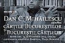 Omul care aduce cartea - Dan C Mihailescu, despre Bucuresti