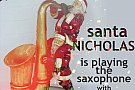 Santa Nicholas is Playing the Saxo