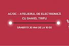 AC/DC - Atelierul de electronica