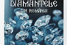 ,,Diamantele din Romania'' - istoria diamantelor