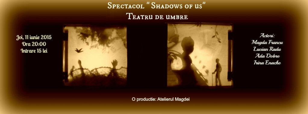 """Spectacol """"Shadows of us"""""""