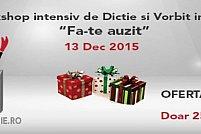 """Workshop Intensiv de Dictie si Vorbit in Public, """"Fa-te Auzit!"""""""