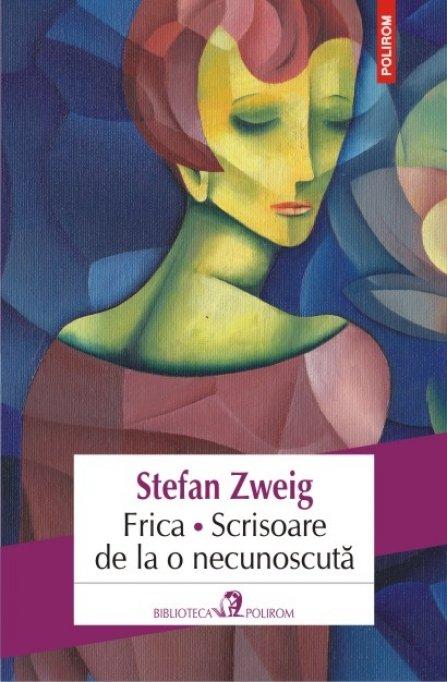 Nou in Biblioteca Polirom: Stefan Zweig, Frica. Scrisoare de la o necunoscuta