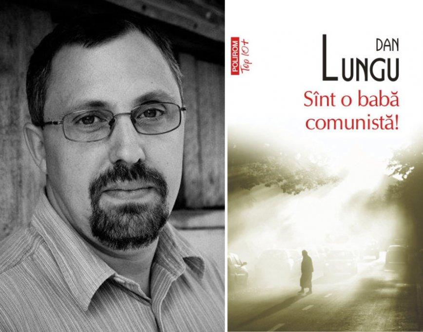 Romanul Sînt o babă comunistă! de Dan Lungu va fi publicat în Ucraina
