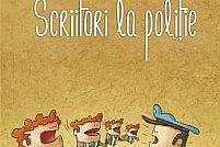 Scriitori la poliţie: oameni de litere față în față cu oamenii legii
