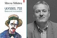 Studiu asupra romanului care nu va muri niciodată: Ulysses 732. Romanul romanului de Mircea Mihăieş