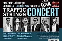 Primul concert al trupei TRAFFIC STRINGS din anul 2017 va fi Duminică 26 Februarie ora 19:00, la Sala Radio din Bucureşti.