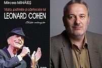 Viaţa, patimile şi cîntecele lui Leonard Cohen, ediţie adăugită, de Mircea Mihăieş, în librării