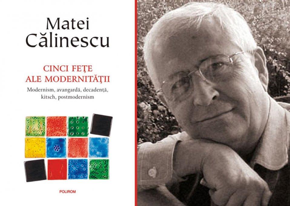 Ediţie aniversară: Cinci feţe ale modernităţii, de Matei Călinescu, la Polirom