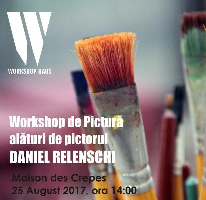Workshop de Pictură alături de pictorul Daniel Relenschi