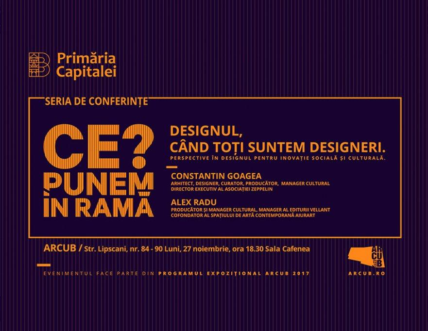 Designul, când toți suntem designeri. Cea de-a șasea conferință #CePunemÎnRamă? de la ARCUB