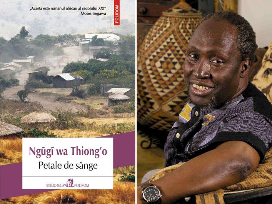 O frescă devastatoare a unei ţări din Lumea a Treia: Petale de sânge, de Ngũgĩ wa Thiong'o