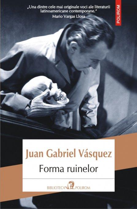 Un policier nuanţat, cu puternice accente shakespeariene, în Biblioteca Polirom: Juan Gabriel Vásquez, Forma ruinelor