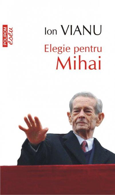 """Nou în colecția """"Eseuri și Confesiuni"""" a Editurii Polirom: Elegie pentru Mihai, de Ion Vianu"""