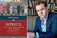 Imperiul. Cum a creat Marea Britanie lumea modernă, o analiză remarcabilă a istoriei imperiale britanice semnată de Niall Ferguson