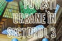 Povești urbane în Sectorul 3